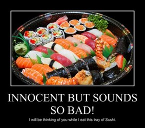 INNOCENT BUT SOUNDS SO BAD!