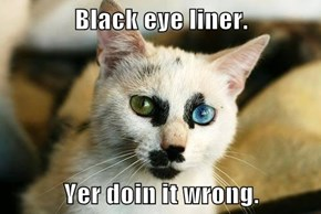Black eye liner.  Yer doin it wrong.