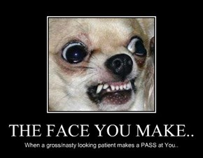THE FACE YOU MAKE..