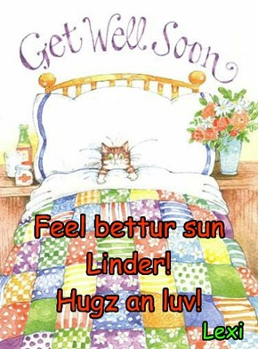 Feel bettur sun Linder! Hugz an luv!