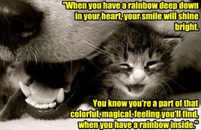 """When you have a rainbow deep down in your heart, your smile will shine bright."