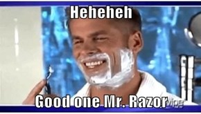 OH Razor, you're a real cut up