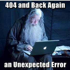 404 and Back Again  an Unexpected Error