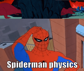 Spiderman physics
