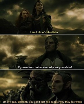 It's Called Sensitivity, Malekith