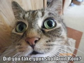 Did you take your shot Aunt Roni?
