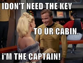 IDON'T NEED THE KEY                     TO UR CABIN. i'M THE CAPTAIN!