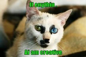If enythin ,  Ai am creative