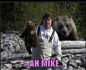 ...AH MIKE...