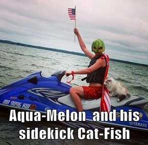 Aqua-Melon  and his sidekick Cat-Fish