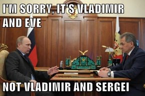 I'M SORRY, IT'S VLADIMIR AND EVE  NOT VLADIMIR AND SERGEI