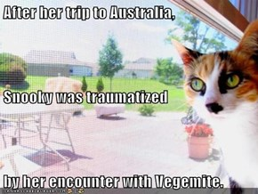 After her trip to Australia, Snooky was traumatized by her encounter with Vegemite.