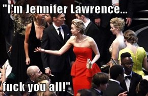 """I'm Jennifer Lawrence...  f*ck you all!"""