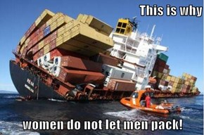 This is why  women do not let men pack!