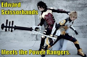 Edward                         Scissorhands  Meets the Power Rangers.
