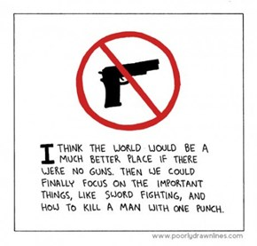 If There Were No Guns The World Would Be Way Better