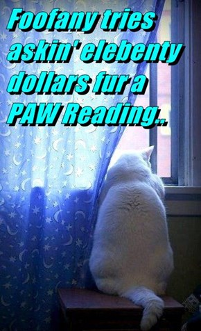 Foofany tries askin' elebenty dollars fur a PAW Reading..