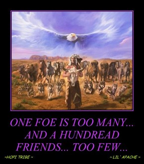 ONE FOE IS TOO MANY... AND A HUNDREAD FRIENDS... TOO FEW...