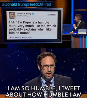His Humbleness Himself, Donald Trump, Weighs in