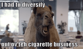 I had tu diversify   out ov teh cigarette business