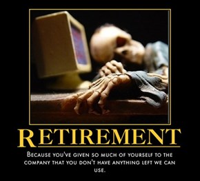 The Only Reason You're Allowed to Retire