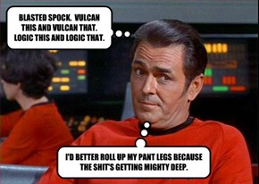 BLASTED SPOCK.  VULCAN THIS AND VULCAN THAT.  LOGIC THIS AND LOGIC THAT.