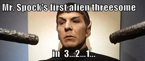 Mr. Spock's first alien 3some   in  3...2...1...