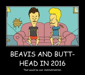 BEAVIS AND BUTT-HEAD IN 2016