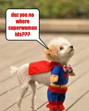duz yoo no where superwoman ids???