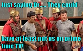 Just saying Dr..... They could  have at least put us on prime time TV!