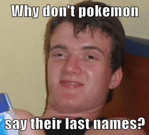 Why don't pokemon  say their last names?