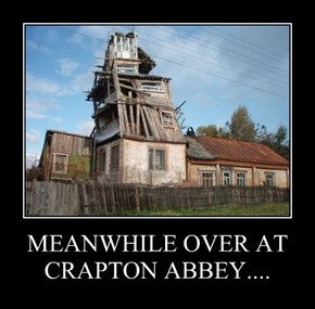 MEANWHILE OVER AT CRAPTON ABBEY....