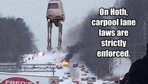 On Hoth, carpool lane laws are strictly enforced.