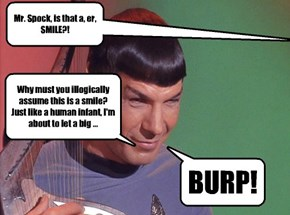 Spock will NEVER admit he's enjoying himself!
