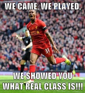 WE CAME, WE PLAYED,  WE SHOWED YOU WHAT REAL CLASS IS!!!