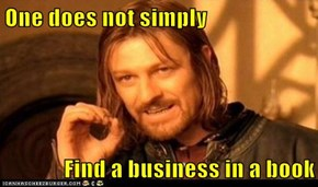 One does not simply  Find a business in a book