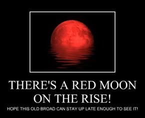 THERE'S A RED MOON ON THE RISE!