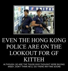 EVEN THE HONG KONG POLICE ARE ON THE LOOKOUT FOR GF KITTEH