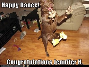 Happy Dance!  Congratulations Jennifer H.