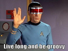 Live long and be groovy