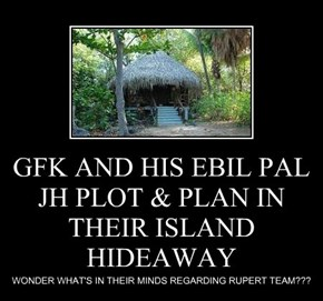 GFK AND HIS EBIL PAL JH PLOT & PLAN IN THEIR ISLAND HIDEAWAY