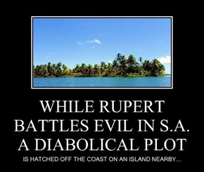 WHILE RUPERT BATTLES EVIL IN S.A. A DIABOLICAL PLOT