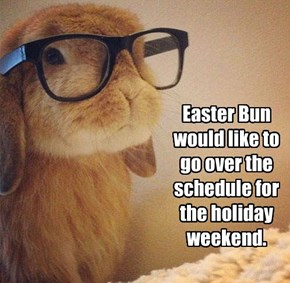 Easter Bun would like to go over the schedule for the holiday weekend.