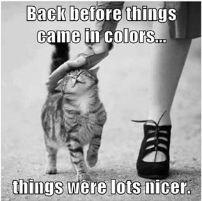 Back before things came in colors...  things were lots nicer.