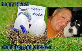 Happy Easter  From Greg and Chelsea