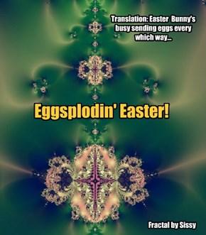 Eggsplodin' Easter!