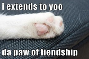 i extends to yoo  da paw of fiendship