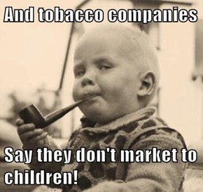 And tobacco companies  Say they don't market to children!