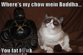 Where's my chow mein Buddha...   You fat f@#k
