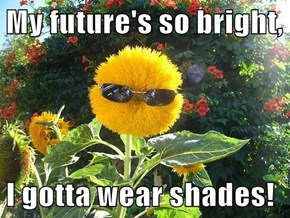 My future's so bright,  I gotta wear shades!